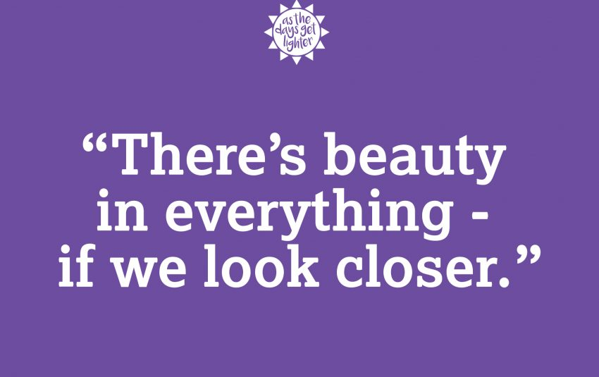 There's beauty in everything - if we look closer