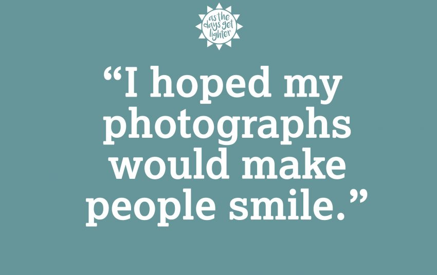 I hoped my photographs would make people smile